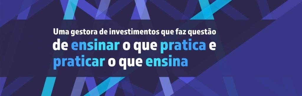 Uma gestora de investimentos que faz questão de ensinar o que pratica e praticar o que ensina