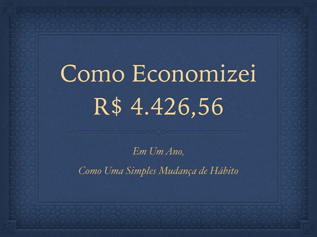 como economizei 4.462,56