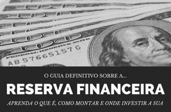 O Guia Definitivo Sobre Reserva Financeira: Aprenda o Que é, Como Montar e Onde Investir a Sua