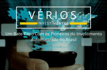 Vérios: Um Bate-Papo com os Pioneiros do Investimento Automatizado no Brasil