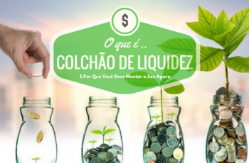 Colchão de Liquidez: Entenda Este Importante Conceito e Saiba Por Que Você Precisa Começar a Preparar o Seu Agora