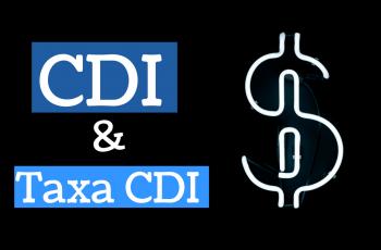 CDI e Taxa CDI: O Que são e Por Que Você Precisa Entender Estes Conceitos Para Ter Sucesso nos Investimentos