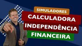 Simuladores: Calculadora Independência Financeira